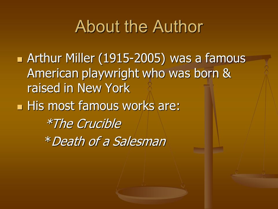 About the Author Arthur Miller (1915-2005) was a famous American playwright who was born & raised in New York.