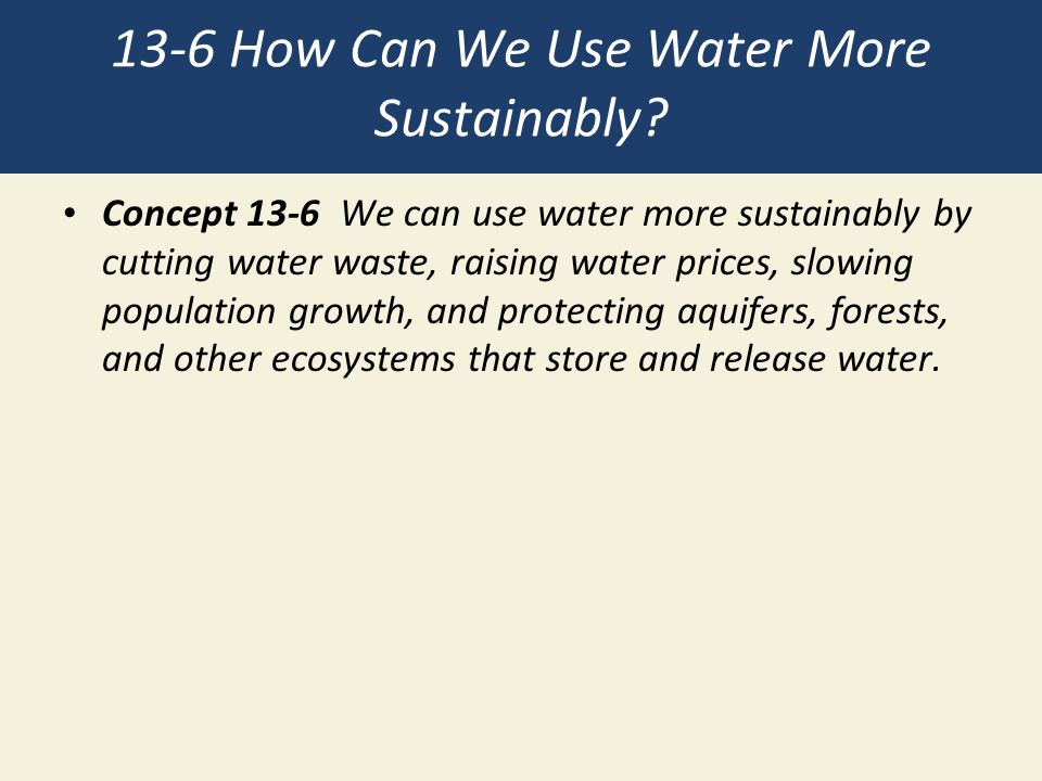 13-6 How Can We Use Water More Sustainably