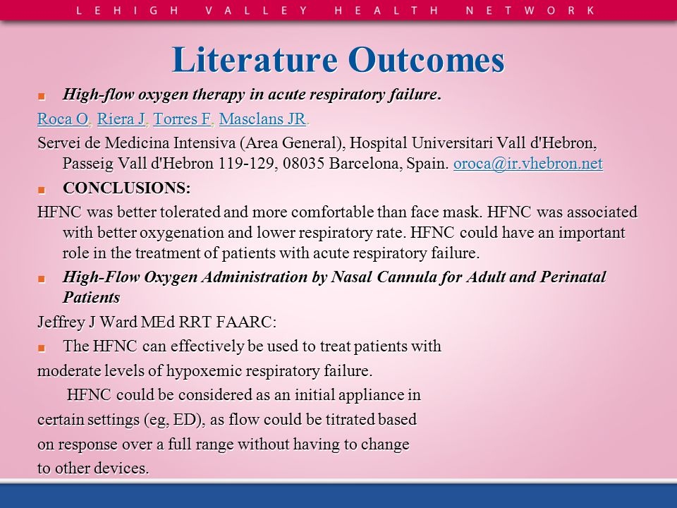 Literature Outcomes High-flow oxygen therapy in acute respiratory failure. Roca O, Riera J, Torres F, Masclans JR.