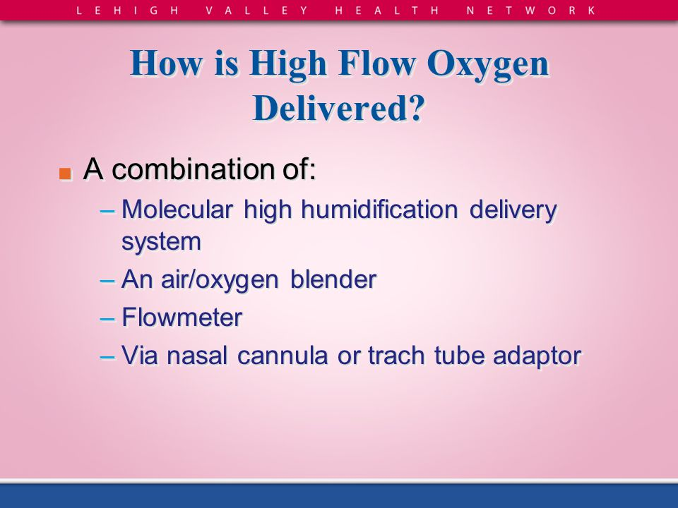 How is High Flow Oxygen Delivered