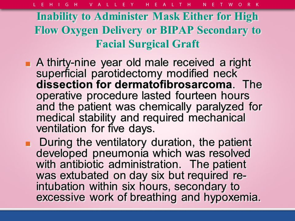 Inability to Administer Mask Either for High Flow Oxygen Delivery or BIPAP Secondary to Facial Surgical Graft