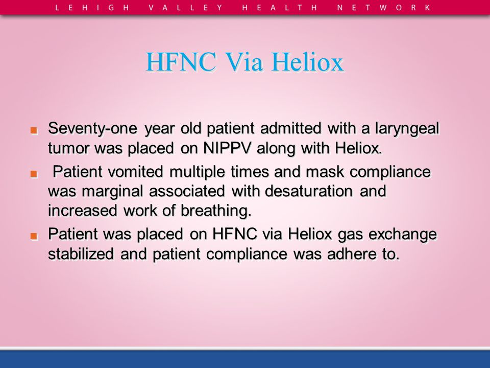 HFNC Via Heliox Seventy-one year old patient admitted with a laryngeal tumor was placed on NIPPV along with Heliox.