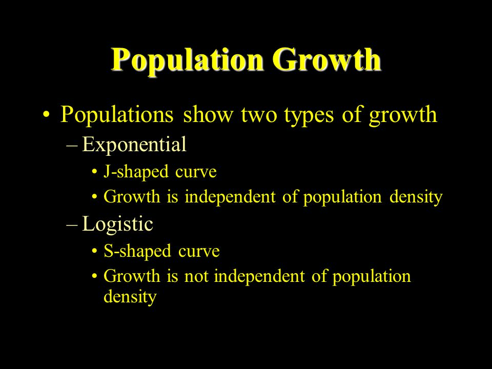 Population Growth Populations show two types of growth Exponential