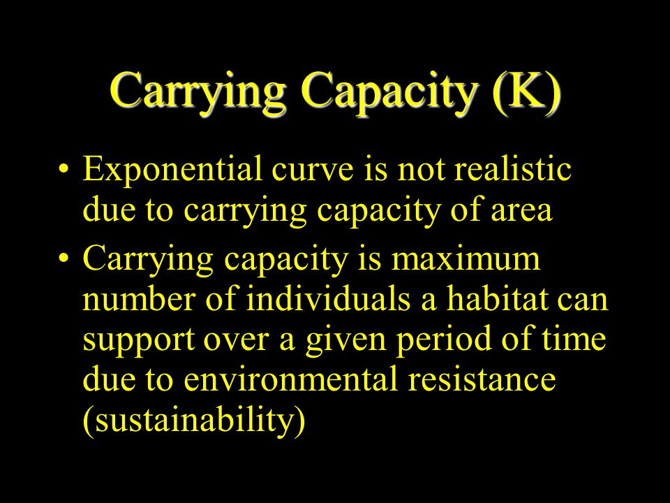 Carrying Capacity (K) Exponential curve is not realistic due to carrying capacity of area.