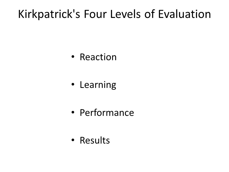 kirkpatrick four evaluation levels State kirkpatrick's four levels of evaluation and their purpose state the three most common target areas measured by a level one evaluation.