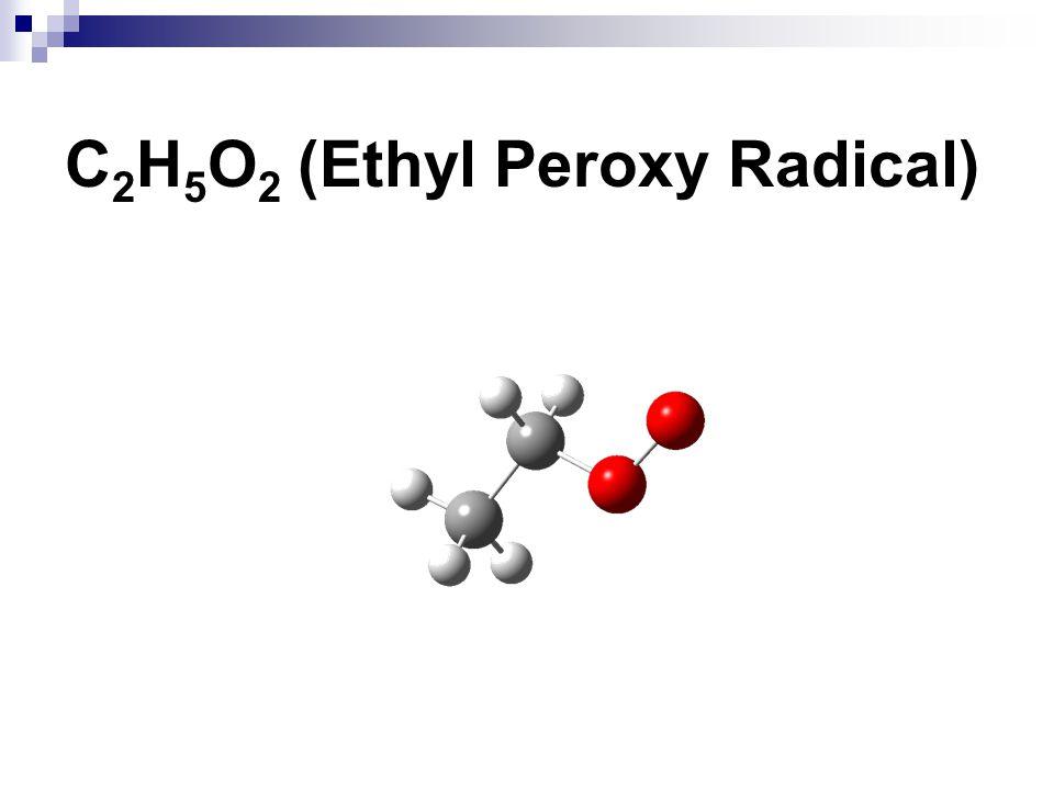 C2H5O2 (Ethyl Peroxy Radical)