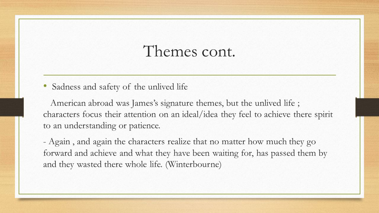 Themes cont. Sadness and safety of the unlived life