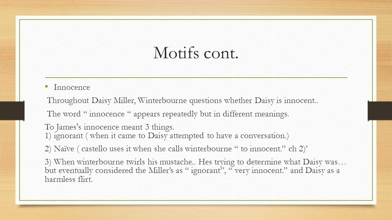 Motifs cont. Innocence. Throughout Daisy Miller, Winterbourne questions whether Daisy is innocent..