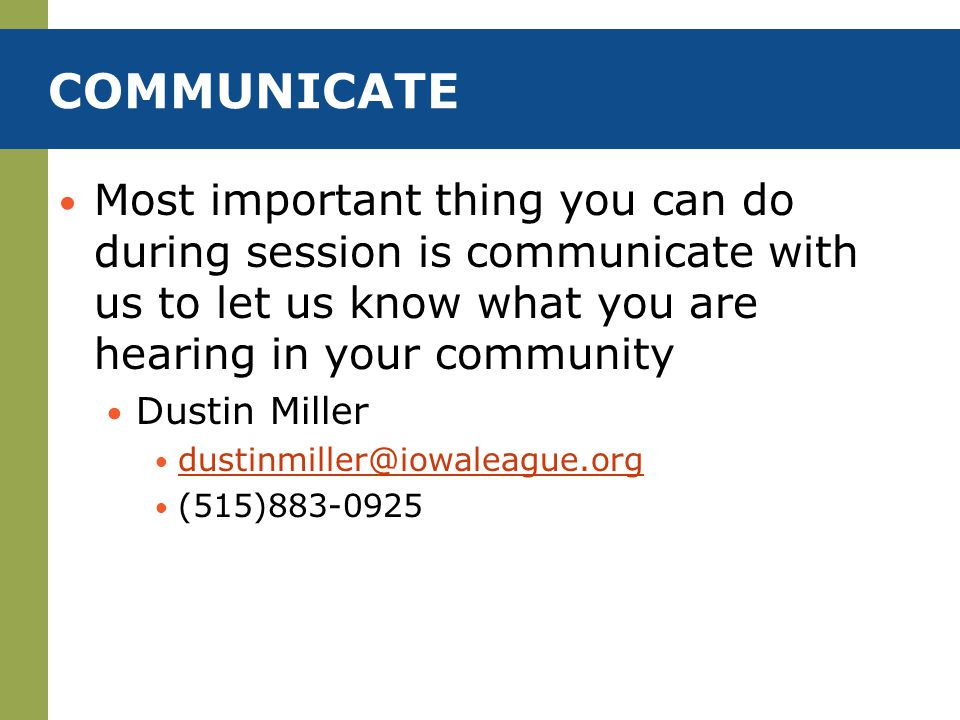 COMMUNICATE Most important thing you can do during session is communicate with us to let us know what you are hearing in your community.