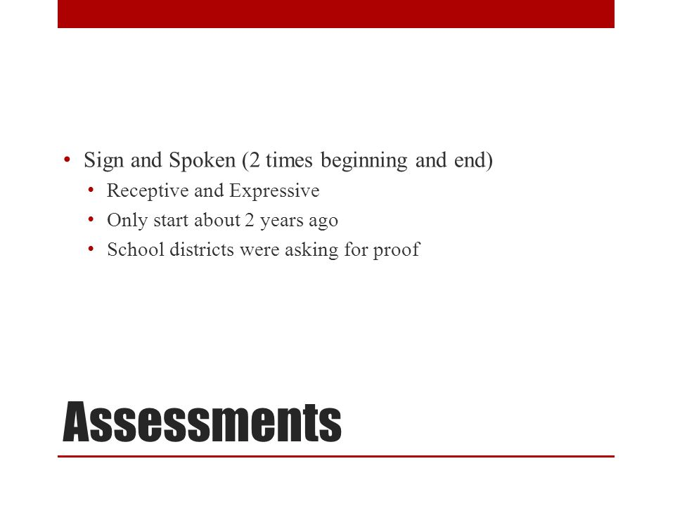 Assessments Sign and Spoken (2 times beginning and end)