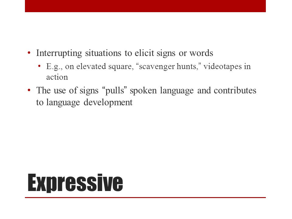 Expressive Interrupting situations to elicit signs or words