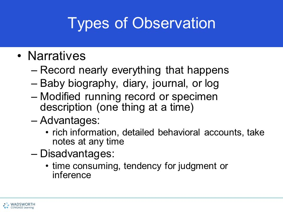 Types of Observation Narratives Record nearly everything that happens