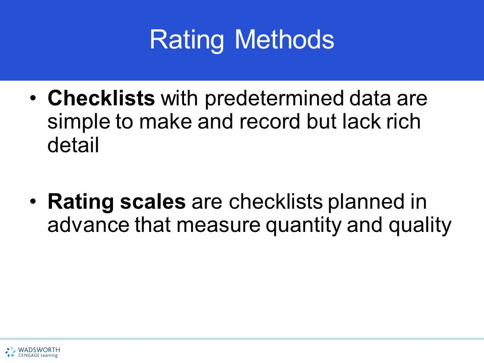 4/15/2017 Rating Methods. Checklists with predetermined data are simple to make and record but lack rich detail.