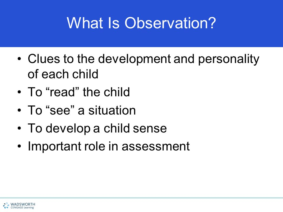 4/15/2017 What Is Observation Clues to the development and personality of each child. To read the child.