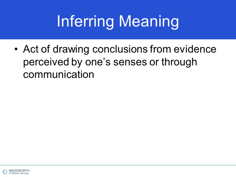 4/15/2017 Inferring Meaning. Act of drawing conclusions from evidence perceived by one's senses or through communication.