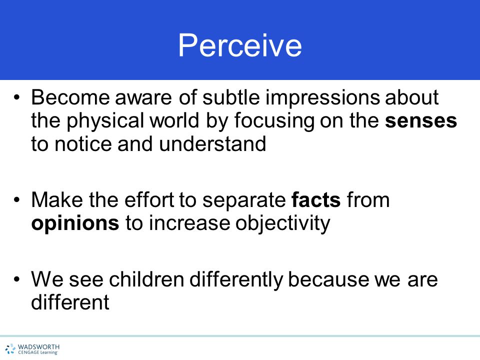 4/15/2017 Perceive. Become aware of subtle impressions about the physical world by focusing on the senses to notice and understand.