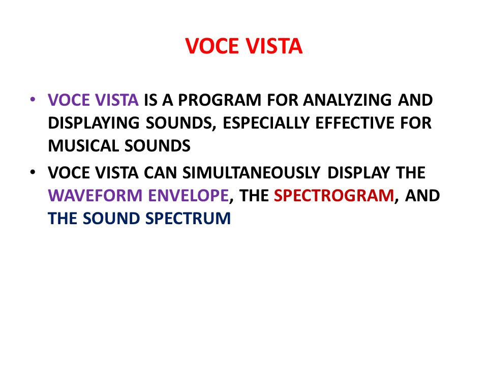 VOCE VISTA VOCE VISTA IS A PROGRAM FOR ANALYZING AND DISPLAYING SOUNDS, ESPECIALLY EFFECTIVE FOR MUSICAL SOUNDS.