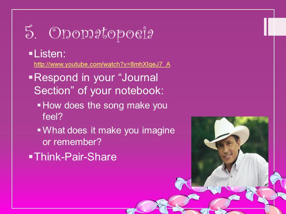 5. Onomatopoeia Listen: http://www.youtube.com/watch v=8mhXIqeJ7_A