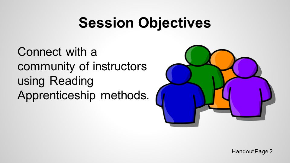Session Objectives Connect with a community of instructors using Reading Apprenticeship methods.