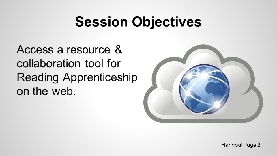 Session Objectives Access a resource & collaboration tool for Reading Apprenticeship on the web. Kiara.