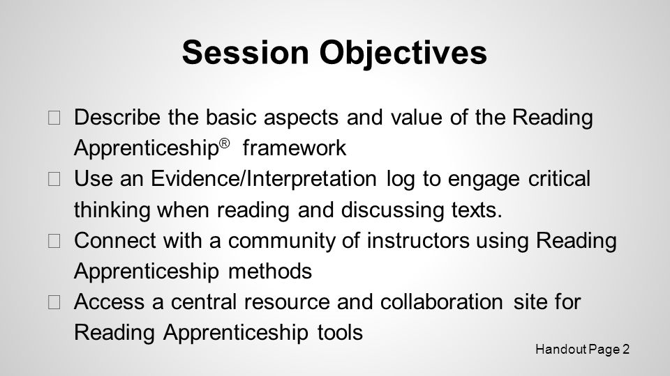 Session Objectives Describe the basic aspects and value of the Reading Apprenticeship® framework.