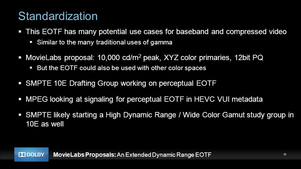 Standardization This EOTF has many potential use cases for baseband and compressed video. Similar to the many traditional uses of gamma.