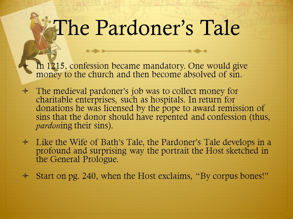 The Pardoner's Tale In 1215, confession became mandatory. One would give money to the church and then become absolved of sin.