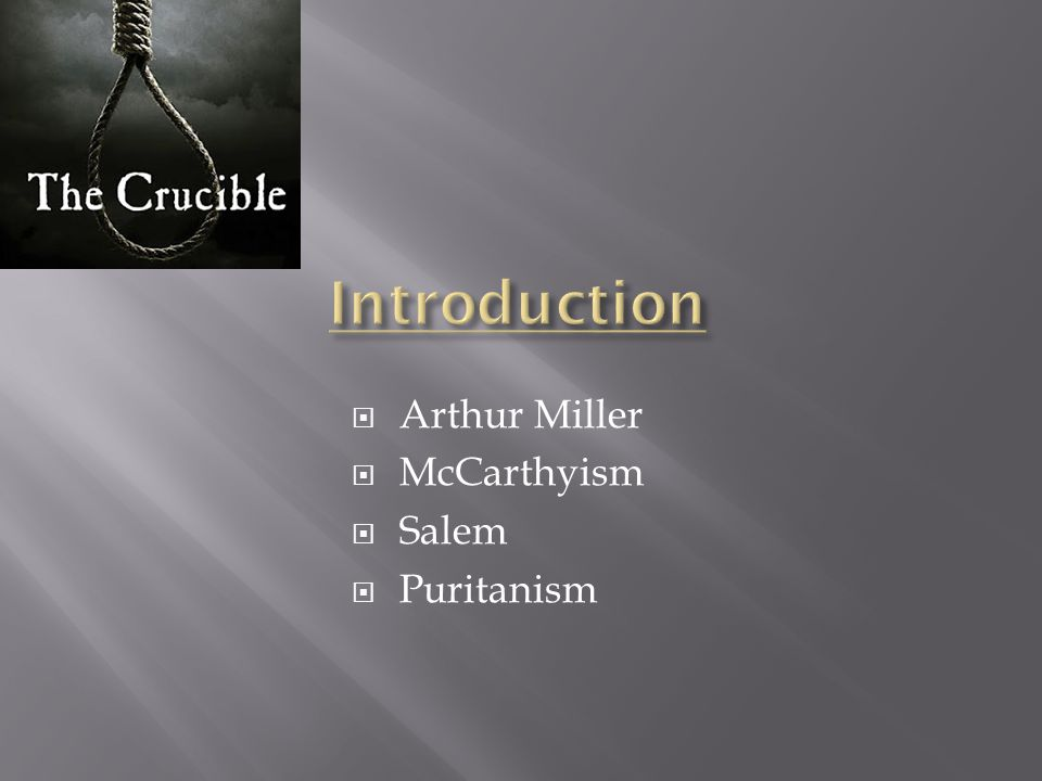 Introduction Arthur Miller McCarthyism Salem Puritanism