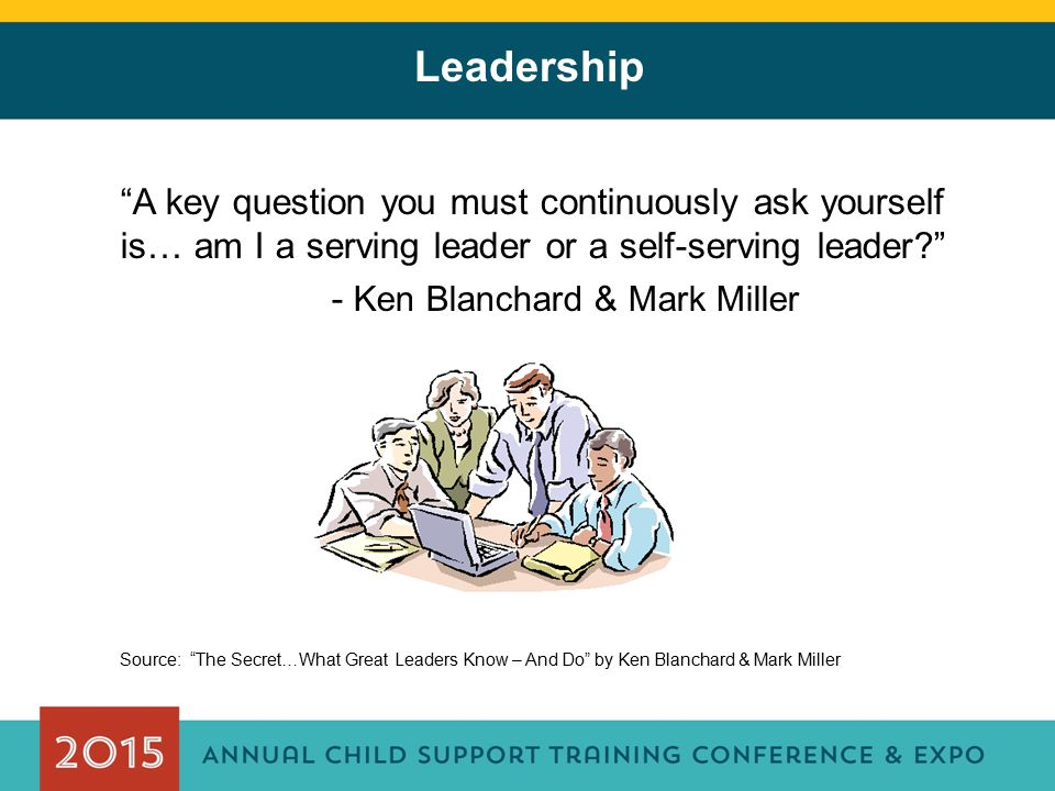 Leadership A key question you must continuously ask yourself is… am I a serving leader or a self-serving leader