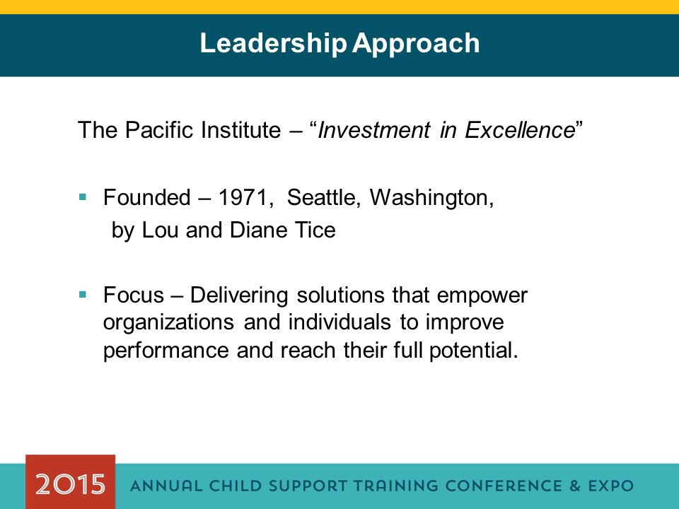 Leadership Approach The Pacific Institute – Investment in Excellence