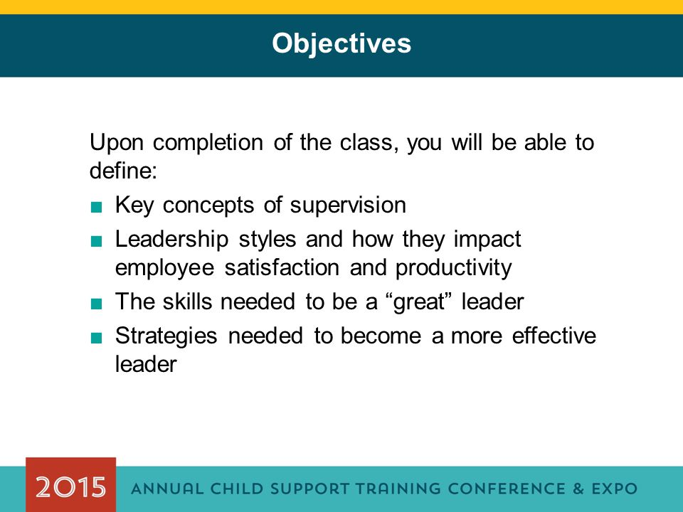 Objectives Upon completion of the class, you will be able to define: