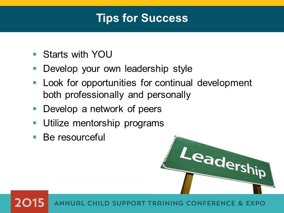 Tips for Success Starts with YOU Develop your own leadership style