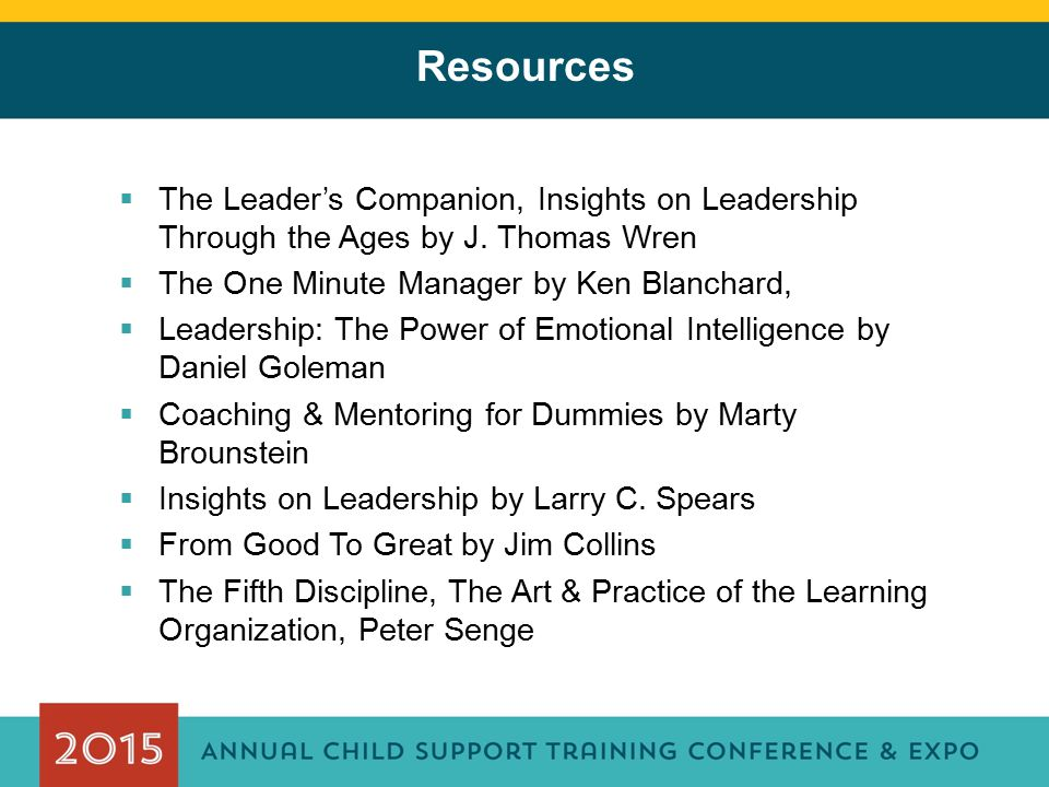 Resources The Leader's Companion, Insights on Leadership Through the Ages by J. Thomas Wren. The One Minute Manager by Ken Blanchard,
