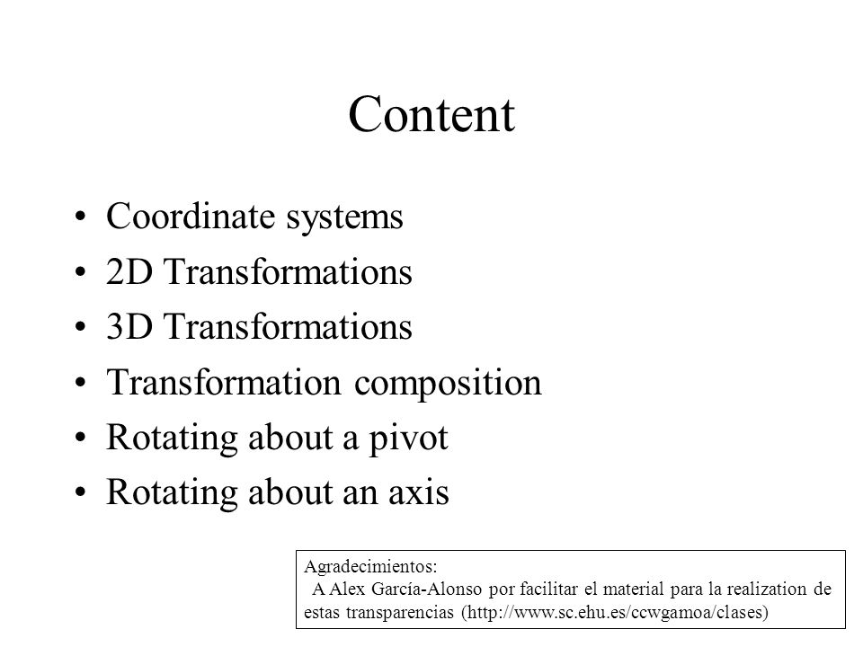 Content Coordinate systems 2D Transformations 3D Transformations