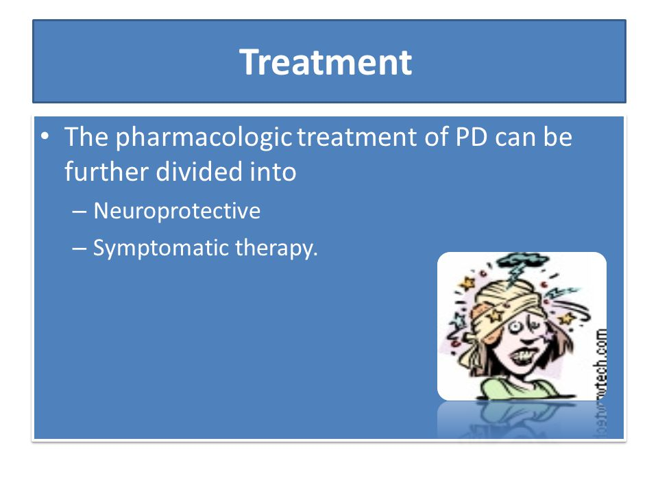 Treatment The pharmacologic treatment of PD can be further divided into.