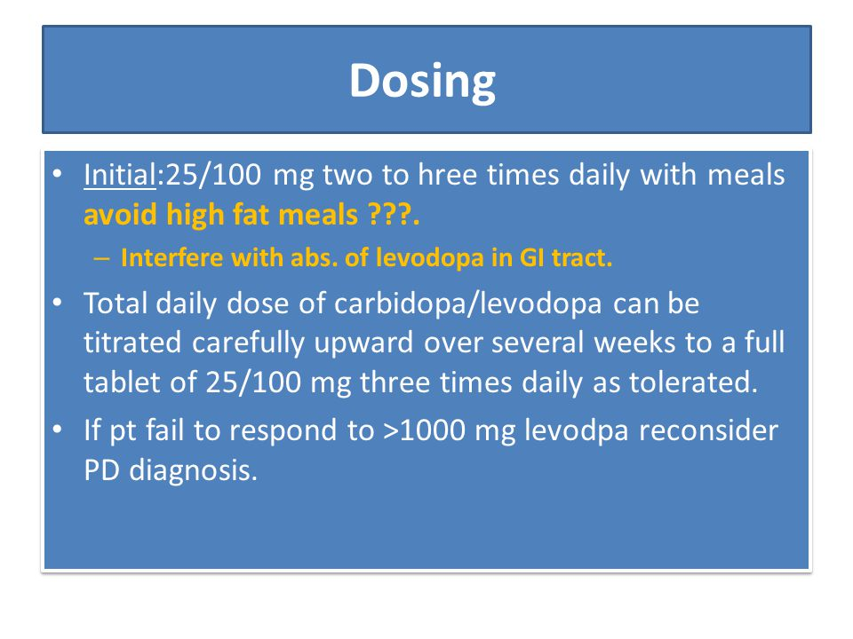 Dosing Initial:25/100 mg two to hree times daily with meals avoid high fat meals . Interfere with abs. of levodopa in GI tract.
