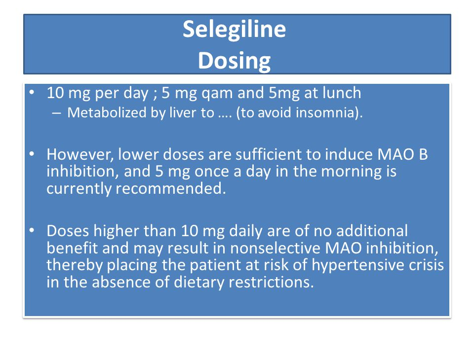 Selegiline Dosing 10 mg per day ; 5 mg qam and 5mg at lunch