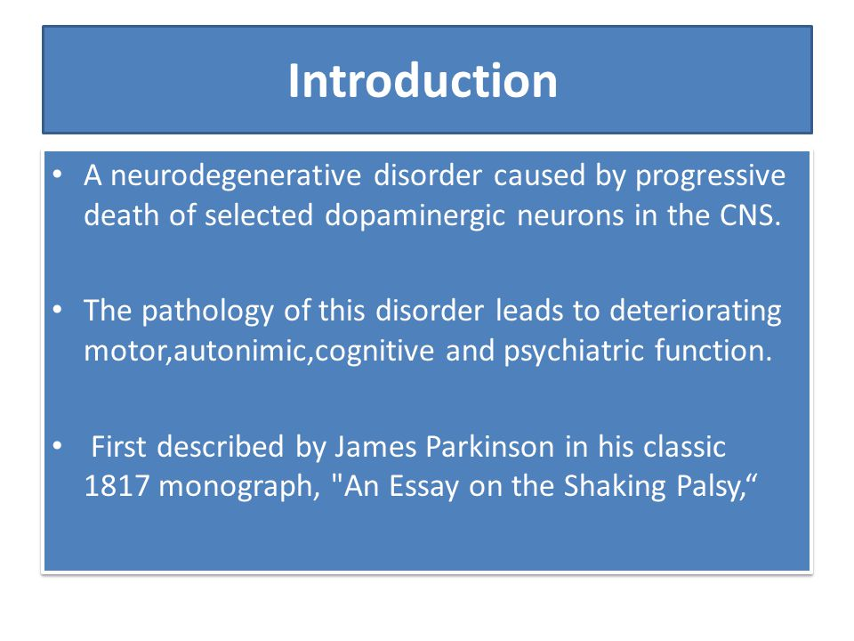 Introduction A neurodegenerative disorder caused by progressive death of selected dopaminergic neurons in the CNS.
