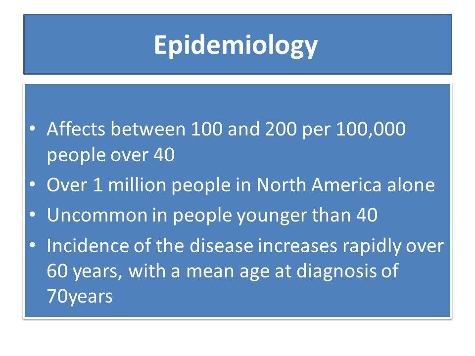 Epidemiology Affects between 100 and 200 per 100,000 people over 40