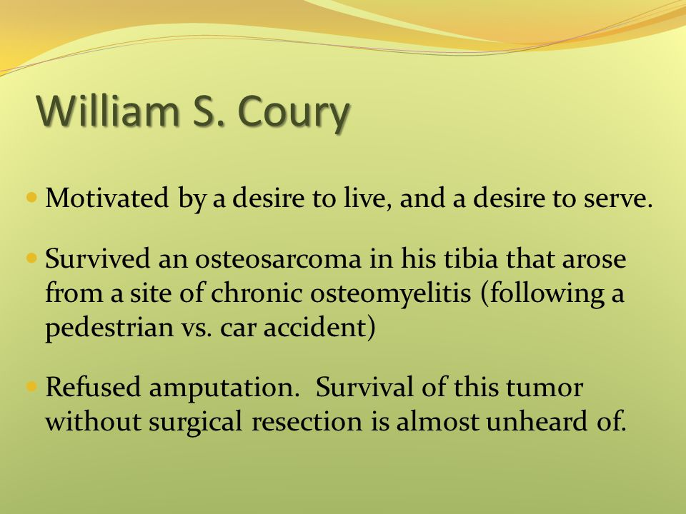 William S. Coury Motivated by a desire to live, and a desire to serve.