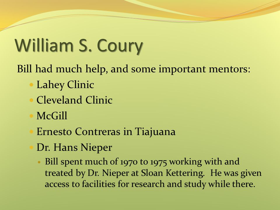 William S. Coury Bill had much help, and some important mentors: