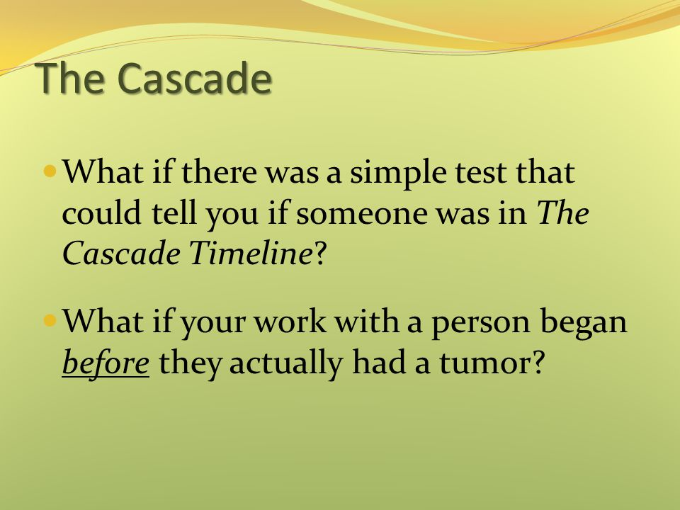 The Cascade What if there was a simple test that could tell you if someone was in The Cascade Timeline
