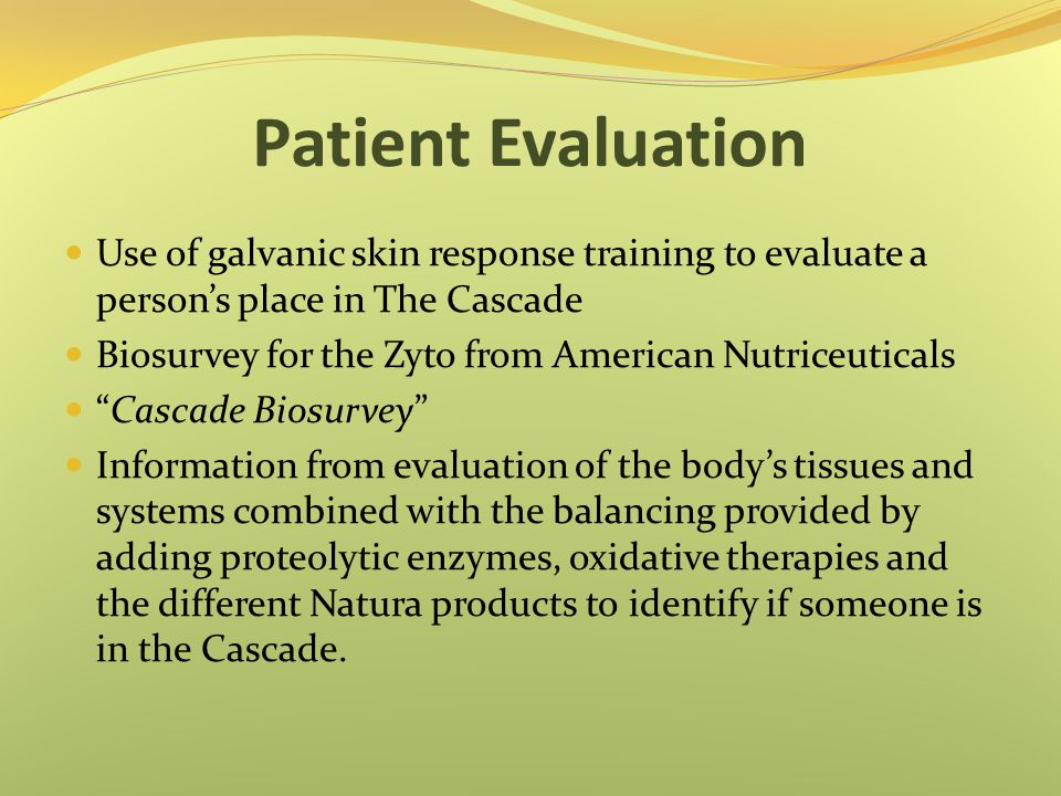 Patient Evaluation Use of galvanic skin response training to evaluate a person's place in The Cascade.