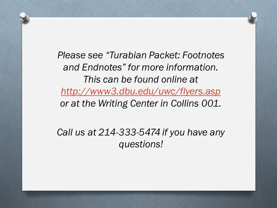 Please see Turabian Packet: Footnotes and Endnotes for more information.
