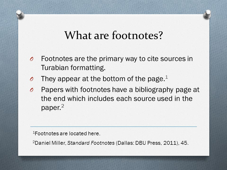 What are footnotes Footnotes are the primary way to cite sources in Turabian formatting. They appear at the bottom of the page.1.