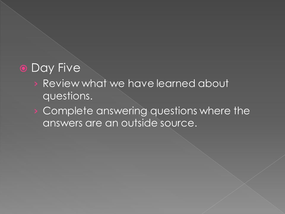 Day Five Review what we have learned about questions.