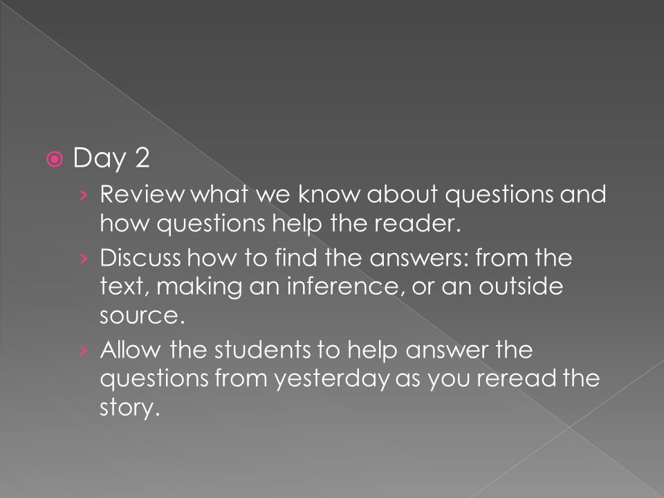 Day 2 Review what we know about questions and how questions help the reader.