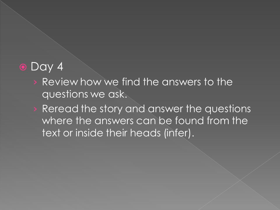 Day 4 Review how we find the answers to the questions we ask.