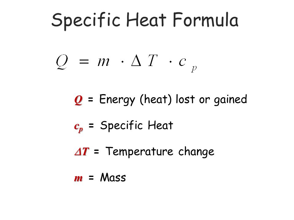 Specific Heat Formula Q = Energy (heat) lost or gained