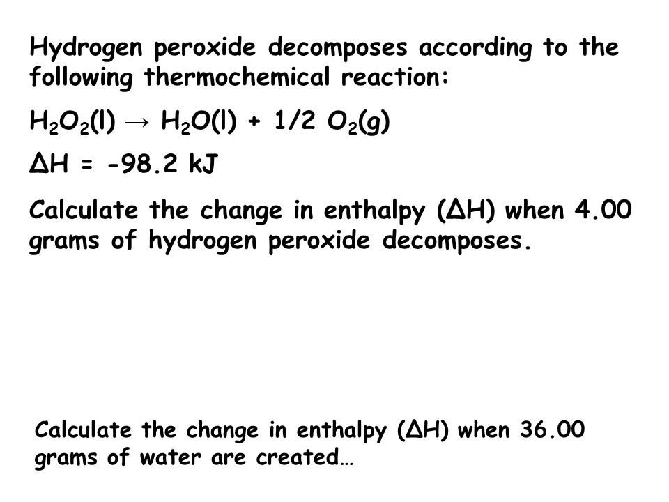 Hydrogen peroxide decomposes according to the following thermochemical reaction: